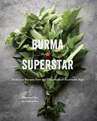 Burma Superstar: Addictive Recipes from the Crossroads of Southeast Asia [A Cookbook] Cover Image