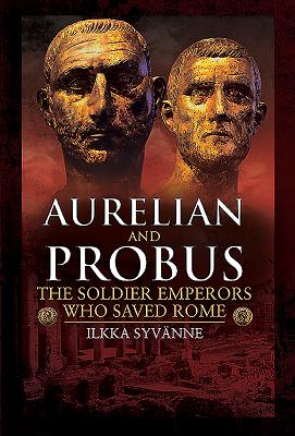 Aurelian and Probus: The Soldier Emperors Who Saved Rome Cover Image