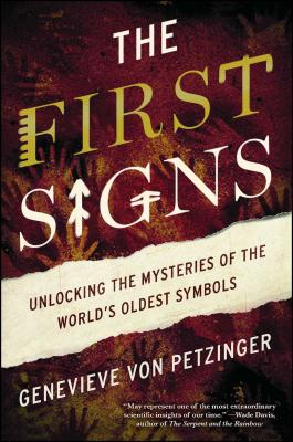 The First Signs: Unlocking the Mysteries of the World's Oldest Symbols Cover Image