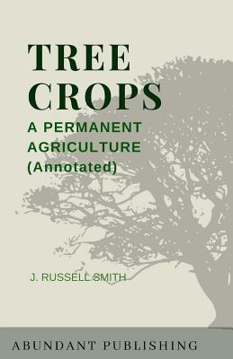 Tree Crops: A Permanent Agriculture (Annotated) Cover Image