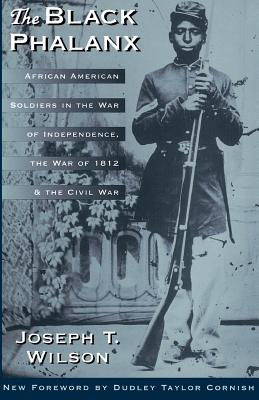 The Black Phalanx: African American Soldiers In The War Of Independence, The War Of 1812, And The Civil War Cover Image