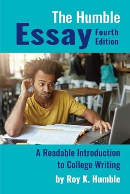 The Humble Essay, 4e: A Readable Introduction to College Writing Cover Image