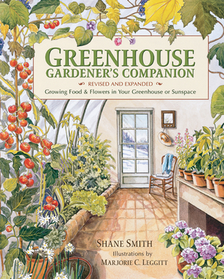 Greenhouse Gardener's Companion, Revised and Expanded Edition: Growing Food & Flowers in Your Greenhouse or Sunspace Cover Image