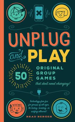 Unplug and Play: 50 Original Group Games That Don't Need Charging Cover Image