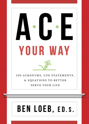 ACE Your Way: 100 Acronyms, Cue Statements, and Equations to Better Serve Your Life Cover Image