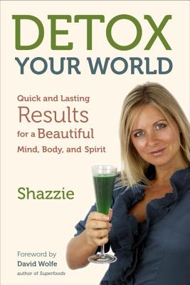 Detox Your World: Quick and Lasting Results for a Beautiful Mind, Body, and Spirit Cover Image