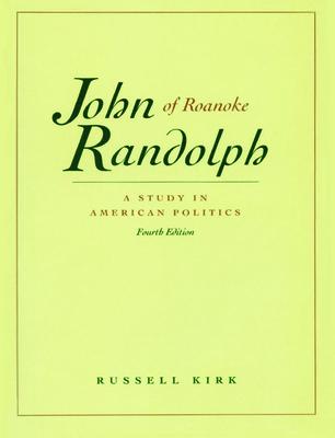 John Randolph of Roanoke: A Study in American Politics Cover Image