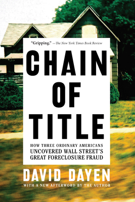 Chain of Title: How Three Ordinary Americans Uncovered Wall Street's Great Foreclosure Fraud Cover Image