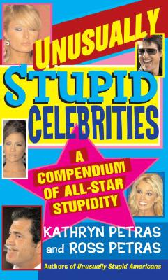 Unusually Stupid Celebrities: A Compendium of All-Star Stupidity Cover Image
