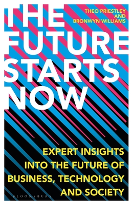 The Future Starts Now: Expert Insights into the Future of Business, Technology and Society cover