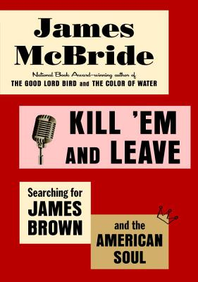 Kill 'em and Leave: Searching for James Brown and the American Soul Cover Image