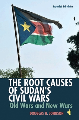 The Root Causes of Sudan's Civil Wars: Old Wars and New Wars [Expanded 3rd Edition] (African Issues #44) Cover Image