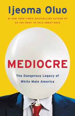 Mediocre: The Dangerous Legacy of White Male America cover