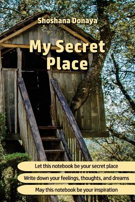 My Secret Place: Notebook, Journal, Diary * 100 Pages * Lined Pages * Size: 6x9 * Great for Writing, Note-Taking, Sketching and Doodlin Cover Image
