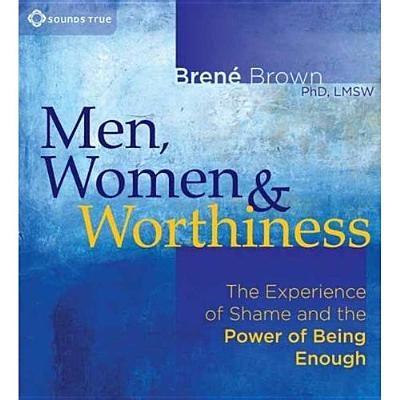 Men, Women & Worthiness: The Experience of Shame and the Power of Being Enough Cover Image