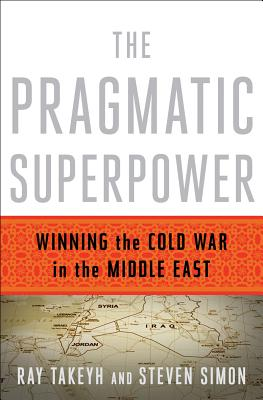 The Pragmatic Superpower: Winning the Cold War in the Middle East Cover Image