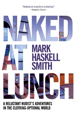 Naked at Lunch: A Reluctant Nudist's Adventures in the Clothing-Optional World Cover Image