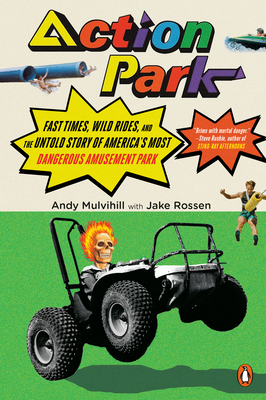 Action Park: Fast Times, Wild Rides, and the Untold Story of America's Most Dangerous Amusement Park Cover Image