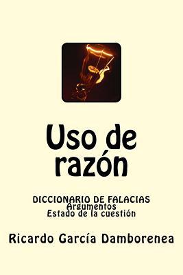 Uso de razón: Diccionario de Falacias. Argumentos. Estado de la cuestión Cover Image