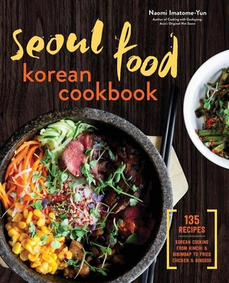 Seoul Food Korean Cookbook: Korean Cooking from Kimchi and Bibimbap to Fried Chicken and Bingsoo Cover Image
