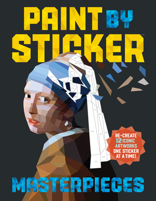 Paint by Sticker Masterpieces: Re-Create 12 Iconic Artworks One Sticker at a Time! Cover Image