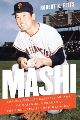 Mashi: The Unfulfilled Baseball Dreams of Masanori Murakami, the First Japanese Major Leaguer Cover Image