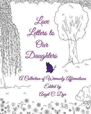 Love Letters to Our Daughters: A Collection of Womanly Affirmations Cover Image