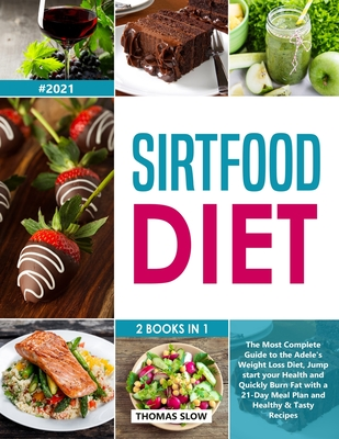 Sirtfood Diet: 2 Books in 1: The Most Complete Guide to the Adele's Weight Loss Diet, Jumpstart your Health and Quickly Burn Fat with Cover Image