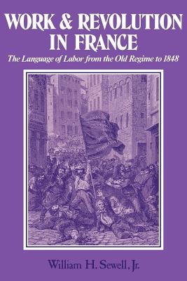 Work and Revolution in France: The Language of Labor from the Old Regime to 1848 Cover Image