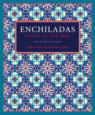 Enchiladas: Aztec to Tex-Mex Cover Image