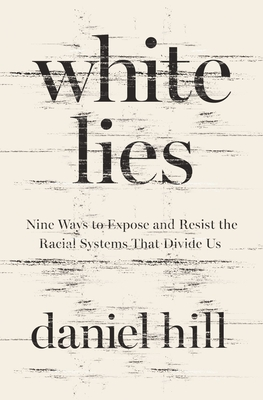 White Lies: Nine Ways to Expose and Resist the Racial Systems That Divide Us Cover Image
