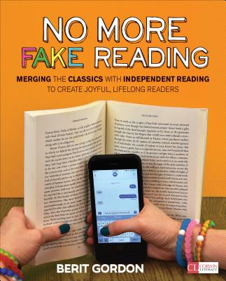 No More Fake Reading: Merging the Classics with Independent Reading to Create Joyful, Lifelong Readers (Corwin Literacy) Cover Image