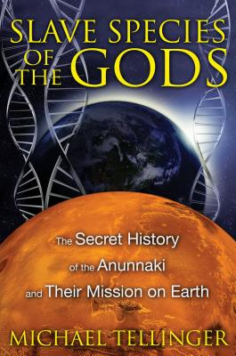 Slave Species of the Gods: The Secret History of the Anunnaki and Their Mission on Earth Cover Image