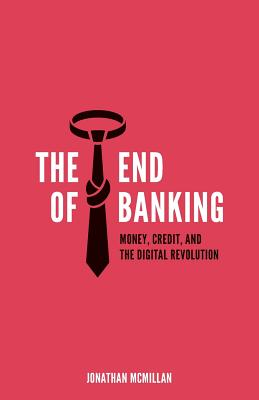 The End of Banking: Money, Credit, and the Digital Revolution Cover Image