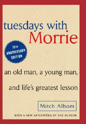 Tuesdays with Morrie: An Old Man, A Young Man and Life's Greatest Lesson Cover Image