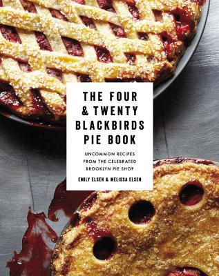The Four & Twenty Blackbirds Pie Book: Uncommon Recipes from the Celebrated Brooklyn Pie Shop Cover Image