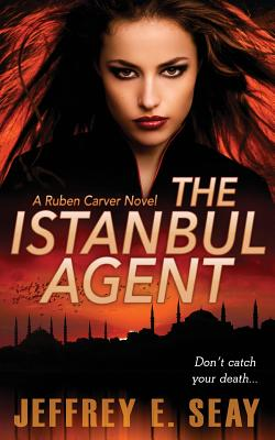 The Istanbul Agent: A NCIS Special Agent Ruben Carver Novel Cover Image