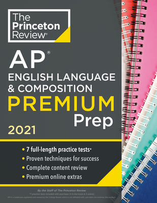 Princeton Review AP English Language & Composition Premium Prep, 2021: 7 Practice Tests + Complete Content Review + Strategies & Techniques (College Test Preparation) Cover Image
