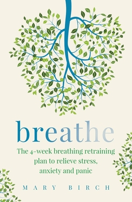Breathe: The 4-week breathing retraining plan to relieve stress, anxiety and panic Cover Image