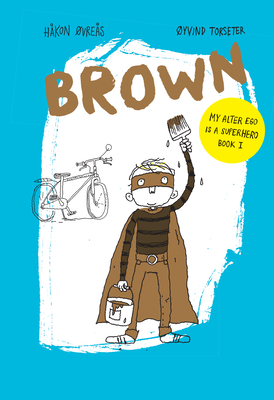 Brown (My Alter Ego Is a Superhero) Cover Image