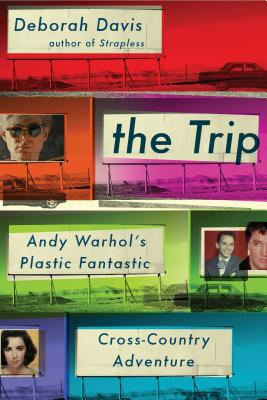 The Trip: Andy Warhol's Plastic Fantastic Cross-Country Adventure Cover Image