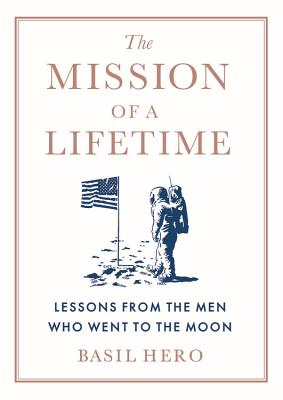 The Mission of a Lifetime: Lessons from the Men Who Went to the Moon Cover Image