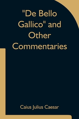 De Bello Gallico and Other Commentaries Cover Image