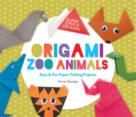 Origami Zoo Animals: Easy & Fun Paper-Folding Projects (Super Simple Origami) Cover Image
