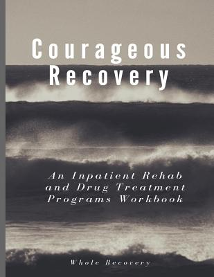 Courageous Recovery: An Inpatient Rehab and Drug Treatment Programs Workbook Cover Image