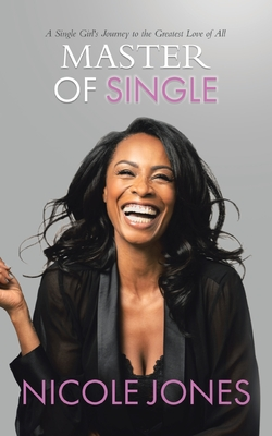 Master of Single: A Single Girl's Journey to the Greatest Love of All Cover Image
