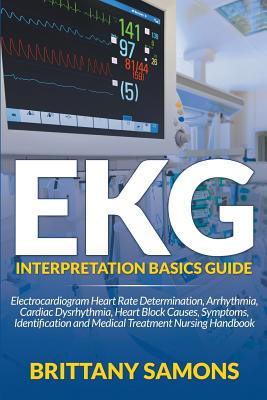 EKG Interpretation Basics Guide: Electrocardiogram Heart Rate Determination, Arrhythmia, Cardiac Dysrhythmia, Heart Block Causes, Symptoms, Identifica Cover Image