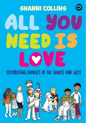 All You Need Is Love: Celebrating Families of All Shapes and Sizes Cover Image