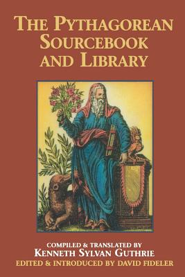 The Pythagorean Sourcebook and Library: An Anthology of Ancient Writings Which Relate to Pythagoras and Pythagorean Philosophy Cover Image