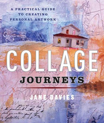 Collage Journeys: A Practical Guide to Creating Personal Artwork Cover Image